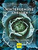 Wintergemüse anbauen: Gute Planung - reiche Ernte (GU Garten Extra)