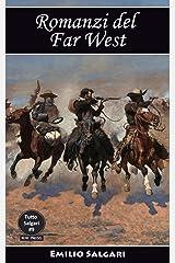 Romanzi del Far West: Il re della prateria, Il figlio del Cacciatore d'orsi, Avventure fra le pellirosse, La Sovrana del Campo d'Oro, Il ciclo del Far-West (Tutto Salgari Vol. 9) Formato Kindle
