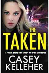 The Taken: A twisted, gripping crime thriller - not for the faint-hearted Kindle Edition
