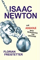 Isaac Newton, The Asshole Who Reinvented the Universe (English Edition) Kindle Ausgabe