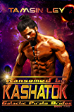 Ransomed by Kashatok (Galactic Pirate Brides Book 2) (English Edition)