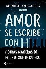 Amor se escribe con H y otras maneras de decirte que te quiero Versión Kindle