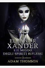 Eleanor Xander e il Mondo degli Spiriti Riflessi (vol. 2 della saga Eleanor Xander) Formato Kindle
