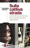 Sulla cattiva strada : Il legame tra la violenza sugli animali e quella sugli umani