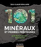 101 minéraux et pierres précieuses - qu'il faut avoir vus dans sa vie