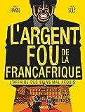 L'Argent fou de la Françafrique: L'Affaire des biens mal-acquis