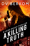 A Killing Truth: A Leine Basso Thriller (English Edition)