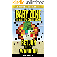 Baby Zeke: Return of the Warrior: The diary of a chicken jockey, book 10 (an unofficial Minecraft book) (Baby Zeke: The…