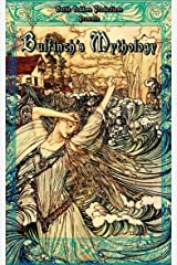 Bulfinch's Mythology with Illustrations: Age of Fable, King Arthur and His Knights, Legends of Charlemagne Kindle Edition