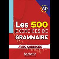 Les 500 exercices de grammaire + corrigés (A1)