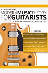 The Practical Guide to Modern Music Theory for Guitarists: The complete guide to music theory from a guitarist's point of view (Guitar Theory Book 1) Kindle Edition