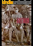 ARTHUR: The Great War Memoirs of William Arthur Human