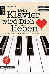 Dein Klavier wird Dich lieben: 19 leichte, mittelleichte & gefühlvolle Klavierstücke für Kinder & Erwachsene (inkl. Download). Spielbuch für Piano. Romantische Klaviernoten. Balladen. Broschiert
