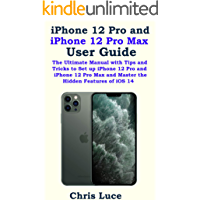 iPhone 12 Pro and iPhone 12 Pro Max User Guide: The Ultimate Manual with Tips and Tricks to Set up iPhone 12 Pro and…