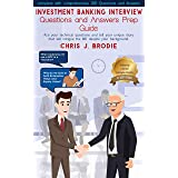 Investment Banking Interview Questions and Answers Prep Guide (200 Q&As): Ace your technical questions and tell your unique s