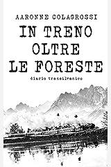 In treno oltre le foreste: Diario transilvanico Formato Kindle