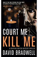 Court Me Kill Me: A Gripping British Mystery Thriller - Anna Burgin Book 4 Kindle Edition