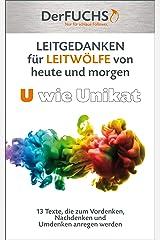 LEITGEDANKEN für LEITWÖLFE von heute und morgen: U wie Unikat: 13 Texte, die zum Vordenken, Nachdenken und Umdenken anregen. Kindle Ausgabe
