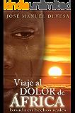 VIAJE AL DOLOR DE ÁFRICA (Spanish Edition)
