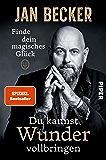 Du kannst Wunder vollbringen: Finde dein magisches Glück (German Edition)