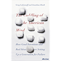 The Coddling of the American Mind: How Good Intentions and Bad Ideas Are Setting Up a Generation for Failure (English…