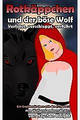 Rotkäppchen und der böse Wolf - Verfolgt, verschleppt, verführt: Ein Erotikmärchen mit der Jungfrau, dem Wolf und anderen Bestien Kindle Ausgabe