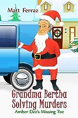Amber Dee's Missing Toe (Grandma Bertha Solving Murders Book 3) Kindle Edition