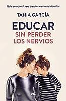 Educar sin perder los nervios: Guía emocional para transformar tu vida familiar (Libro práctico)