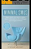 Minimalismus: Mehr Glück und Zeit im Leben durch Minimalismus für Anfänger und Fortgeschrittene