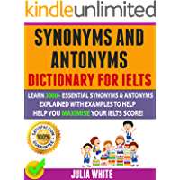 Synonyms And Antonyms Dictionary For Ielts: Learn 3000+ Essential Synonyms & Antonyms Explained With Examples To Help…