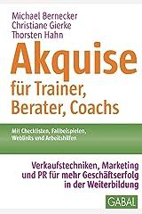 Akquise für Trainer, Berater, Coachs: Verkaufstechniken, Marketing und PR für mehr Geschäftserfolg in der Weiterbildung (Whitebooks) Kindle Ausgabe