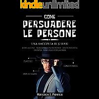 COME PERSUADERE LE PERSONE: 5 libri in 1 - Scopri come Analizzare le Persone, leggere la mente come un libro aperto e sviluppare relazioni forti, padroneggiando emozioni, pensieri e abilità sociali
