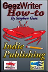 GeezWriter How-To: Indie Publishing: An Author's Guide to Planning an Independent, Subsidy, or Self-Publishing Strategy Kindle Edition