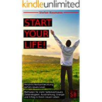 START your LIFE!: Persönlichkeitsentwicklung auf ein neues Level. Methoden für mehr Selbstvertrauen, Zielstrebigkeit…