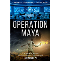 Operation Maya: The future of warfare is here (New Technologies - Good, Bad or Ugly ? Book 1)
