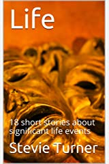 Life: 18 short stories about significant life events Kindle Edition
