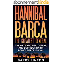 Hannibal Barca, The Greatest General: The Meteoric Rise, Defeat, And Destruction Of Rome's Fiercest Rival (English…