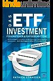 DAS ETF INVESTMENT - Für Einsteiger: Wie Sie erfolgreich investieren & der finanziellen Freiheit drastisch näherkommen…
