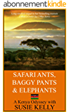 Safari Ants, Baggy Pants And Elephants: A Kenyan Odyssey (English Edition)