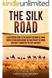 The Silk Road: A Captivating Guide to the Ancient Network of Trade Routes Established during the Han Dynasty of China…