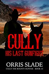 Cully: His Last Gunfight: (Cully the Bounty Hunter - Book 10) Kindle Edition