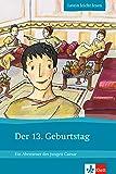 Der 13. Geburtstag: Ein Abenteuer des jungen Caesar. Lateinische Lektüre für das 1., 2., 3. Lernjahr. Mit Annotationen und Illustrationen (Latein leicht lesen)