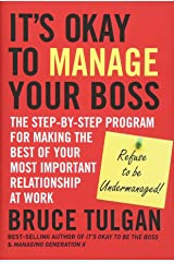 It's Okay to Manage Your Boss: The Step-by-Step Program for Making the Best of Your Most Important Relationship at Work Gebundene Ausgabe