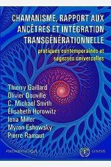 Chamanisme, rapport aux ancêtres et intégration transgénérationnelle : Pratiques contemporaines et sagesses universelles (Psychogénétique t. 3) Format Kindle