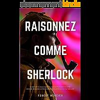 RAISONNEZ COMME SHERLOCK: Secrets et techniques de psychologie pour booster votre mémoire, résoudre les problèmes et…