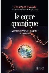 Le coeur quantique : Quand l'amour frappe à la porte de votre âme Format Kindle