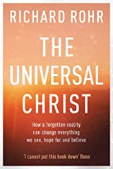 The Universal Christ: How a Forgotten Reality Can Change Everything We See, Hope For and Believe Kindle Edition