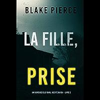 La fille, prise (Un Thriller à Suspense d'Ella Dark, FBI – Livre 2)