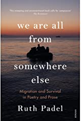 We Are All From Somewhere Else: Migration and Survival in Poetry and Prose Kindle Edition