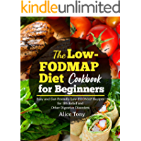 The Low-FODMAP Diet Cookbook for Beginners: Easy and Gut-Friendly Low-FODMAP Recipes for IBS Relief and Other Digestive…
